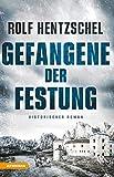 Gefangene der Festung: Historischer Roman von Rolf Hentzschel