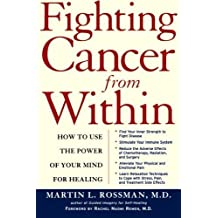 Fighting Cancer From Within: How to Use the Power of Your Mind For Healing by Rossman, Martin L. (2003) Paperback