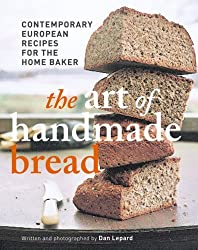 The Art of Handmade Bread: Contemporary European Recipes for the Home Baker by Dan Lepard (2007-04-01)
