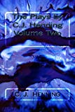 The Plays by C.J. Henning Volume Two (The Plays bu C. J. Henning)