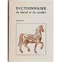 Dictionnaire du cheval et du cavalier. Explicatif - analytique.