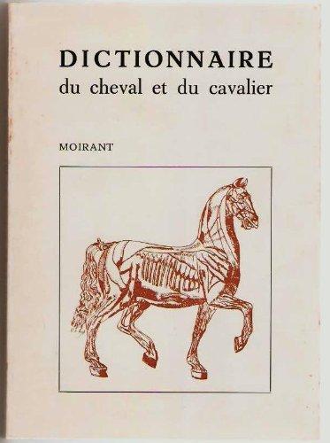 Dictionnaire du cheval et du cavalier. Explicatif - analytique. par Moirant