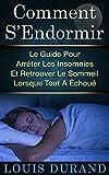 Comment S'Endormir: Le Guide Pour Arrêter Les Insomnies Et Retrouver Le Sommeil Lorsque Tout A Échoué