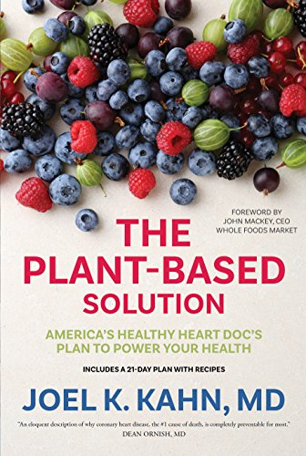 The Plant-Based Solution: America's Healthy Heart Doc's Plan to Power Your Health von [Kahn, Joel K.]