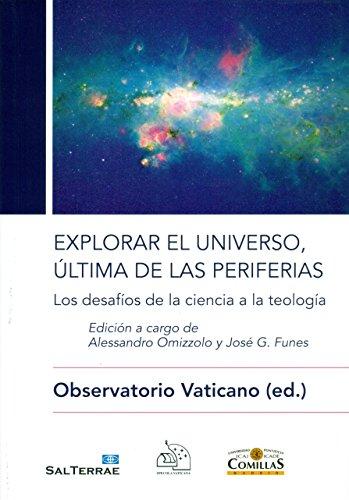 Explorar el universo, última de las periferias: Los desafíos de la ciencia a la tecnología (Ciencia y Religión)