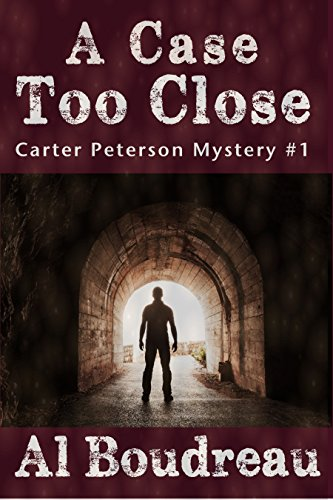 A Case Too Close: Carter Peterson Mystery Series Book 1