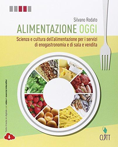 Alimentazione oggi. Scienza e cultura dell'alimentazione per i servizi di enogastronomia e di sala e vendita. Con quaderno operativo per il secondo Contenuto digitale (fornito elettronicamente)