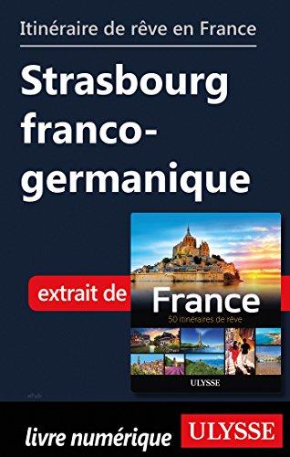 Descargar Libro Itinéraire de rêve en France - Strasbourg franco-germanique de Collectif