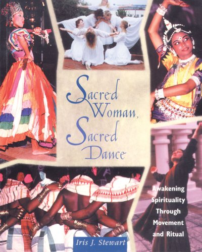 Sacred Woman, Sacred Dance: Awakening Spirituality Through Movement and Ritual por Iris J. Stewart