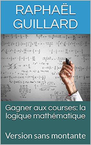 Descargar Libro Gagner aux courses: la logique mathématique: Version sans montante de Raphaël Guillard