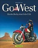 Harley USA - Go West: Mit der Harley durch die USA. Ein Reisebildband mit den 7 schönsten...