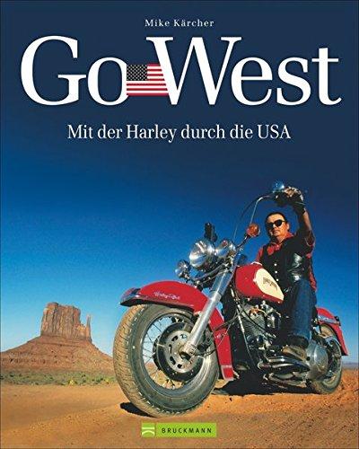 Harley USA - Go West: Mit der Harley durch die USA. Ein Reisebildband mit den 7 schönsten Motorradtouren durch die USA - von der Route 66, dem Highway No. 1 bis zu Touren an den Nationalparks Usa Motorrad
