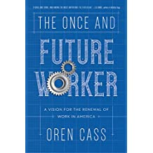 The Once and Future Worker: A Vision for the Renewal of Work in America (English Edition)