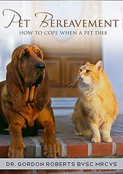 Pet Bereavement: How to cope when a pet dies (English Edition) par [Roberts BVSc MRCVS, Dr. Gordon]