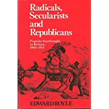 Radicals, Secularists and Republicans: Popular Freethought in Britain, 1866-1915