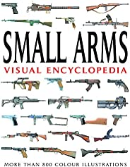 Small Arms Visual Encyclopedia: More Than 1000 Colour Illustrations