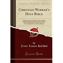 Christian Worker's Holy Bible: Indexed and Marked in Red by the Best Methods of Bible Marking on All Subjects Connected with the Theme of Salvation, ... to Verses on These Subjects (Classic Reprint)