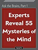 #8: Ask the Brains, Part 1: Experts Reveal 55 Mysteries of the Mind