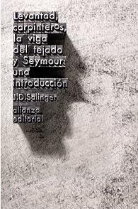 Levantad, carpinteros, la viga del tejado. Seymour: Una introducción par J. D. Salinger
