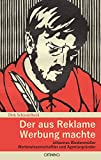 Der aus Reklame Werbung machte: Johannes Weidenmüller - Werbewissenschaftler und Agenturgründer