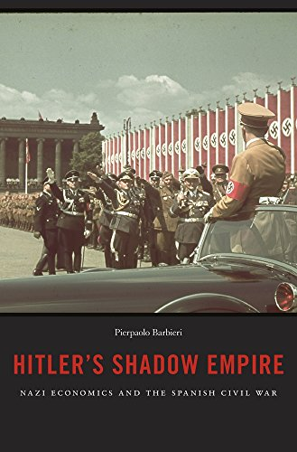 Hitler's Shadow Empire: Nazi Economics and the Spanish Civil War