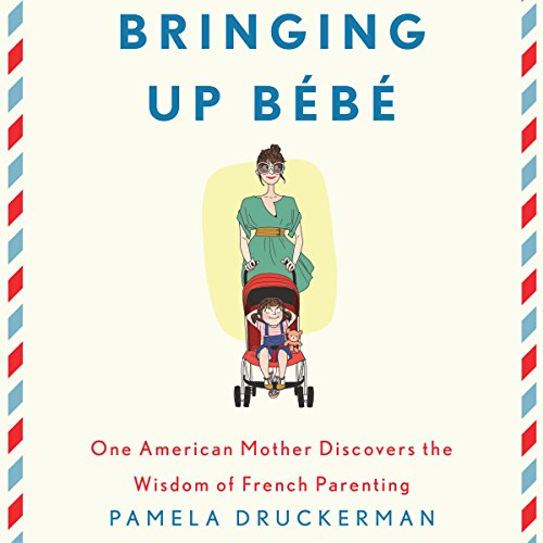 Price comparison product image Bringing Up Bebe: One American Mother Discovers the Wisdom of French Parenting