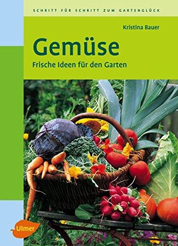 Gemüse: Frische Ideen für den Garten -
