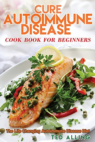 cure-autoimmune-disease-cook-book-for-beginners-the-life-changing-autoimmune-disease-diet-autoimmune