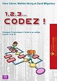 1, 2, 3... codez ! : Enseigner l'informatique à l'école et au collège (cycles 1, 2 et 3)