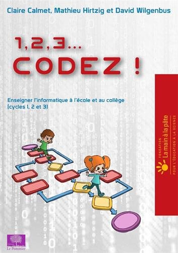 1, 2, 3, codez ! : enseigner l'informatique à l'école et au collège (cycles 1, 2 et 3)