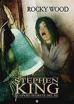 Stephen King. Le opere segrete del Re (V. Vol. 6) di [Wood, Rocky]