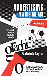 Advertising in a Digital Age: Best Practices for Adwords and Social Media Advertising (Give Your Marketing a Digital Edge) by Gabriela Taylor (2013-08-18)