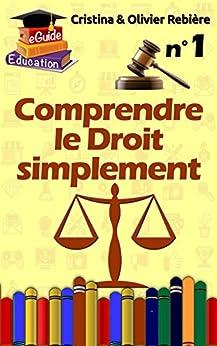 Comprendre le Droit simplement n°1: Introduction et notions juridiques (eGuide Education t. 8) par [Rebière, Olivier, Rebière, Cristina]