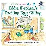 Eddie Elephant's Exciting Egg-Sitting (Animal Antics A to Z)