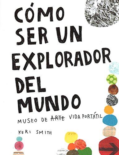 Como ser un explorador del mundo por Keri Smith