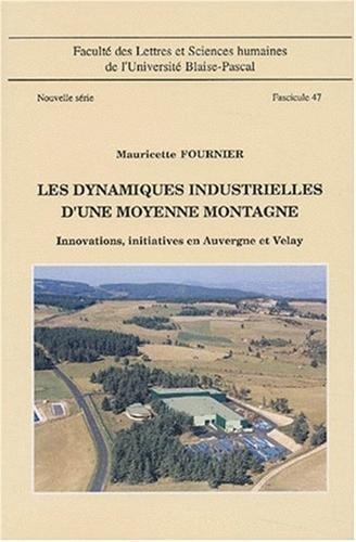 Les dynamiques industrielles d'une moyenne montagne : Innovations, initiatives en Auvergne et Velay, Fascicule 47