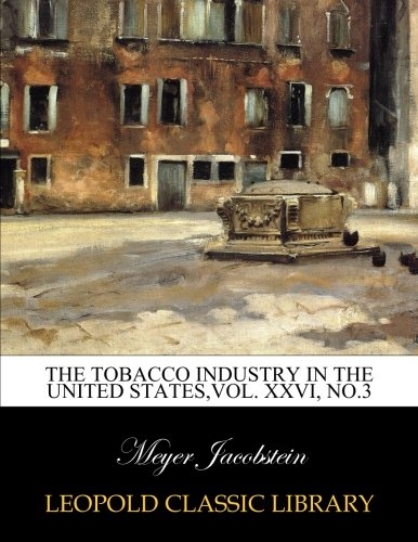 The tobacco industry in the United States,Vol. XXVI, No.3 por Meyer Jacobstein