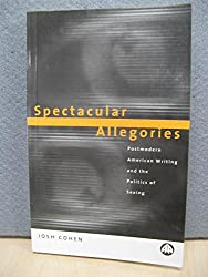 Spectacular Allegories: Postmodern American Writing and the Politics of Seeing