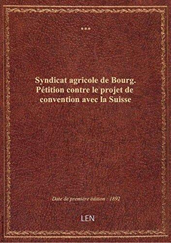 Syndicat agricole de Bourg. Pétition contre le projet de convention avec la Suisse