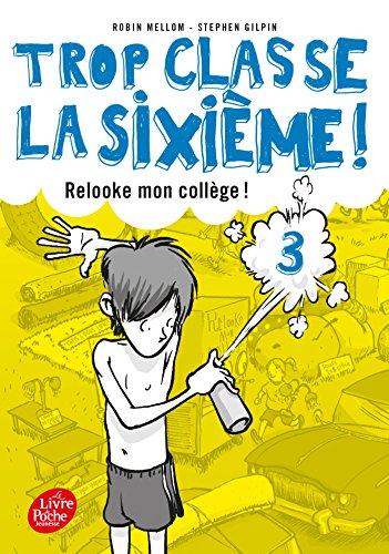 Trop classe la 6e - Tome 3: Relooke mon collège !