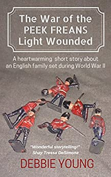 The War of the Peek Freans Light Wounded: A short story set at the start of the Second World War by [Young, Debbie]