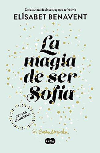La magia de ser Sofía (Bilogía Sofía 1) de [Benavent, Elísabet]