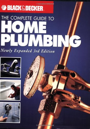 The Complete Guide to Home Plumbing (Black + Decker Complete Guide To.)
