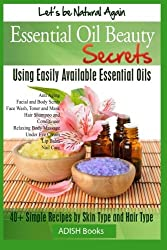 Essential Oil Beauty Secrets: Make Beauty Products at Home for Skin Care, Hair Care, Lip Care, Nail Care and Body Massage for Glowing, Radiant Skin and Shiny Hairs by Pamesh Y (2013-07-31)