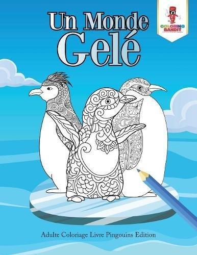 Un Monde Gelé : Adulte Coloriage Livre Pingouins Edition par Coloring Bandit