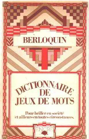 Dictionnaire des jeux de mots pour briller en societe et ailleurs en toutes circonstances