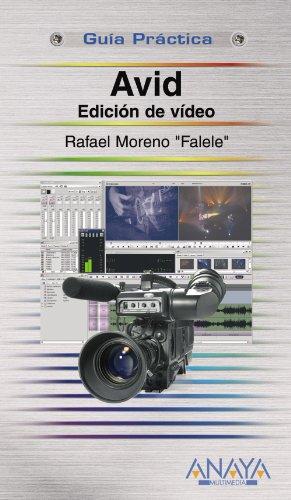 Avid. Edición de vídeo (Guías Prácticas) por Rafael Moreno Lacalle
