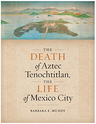 the-death-of-aztec-tenochtitlan-the-life-of-mexico-city-joe-r-and-teresa-lozano-long-series-in-latin