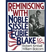 Reminiscing with Noble Sissle and Eubie Blake by Robert Kimball (2000-05-05)