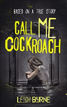 Call Me Cockroach: Based on a True Story (Call Me Tuesday Series Book 2) by [Byrne, Leigh]